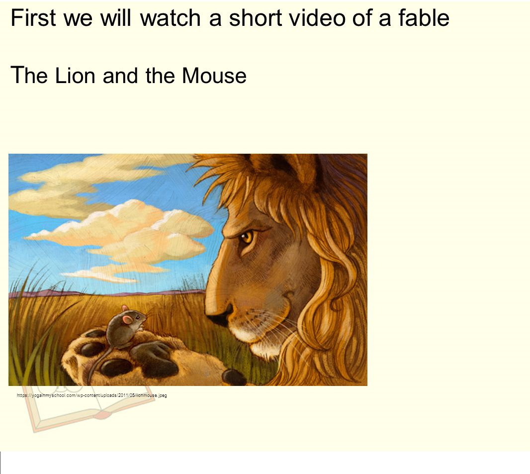First we will watch a short video of a fable The Lion and the Mouse
