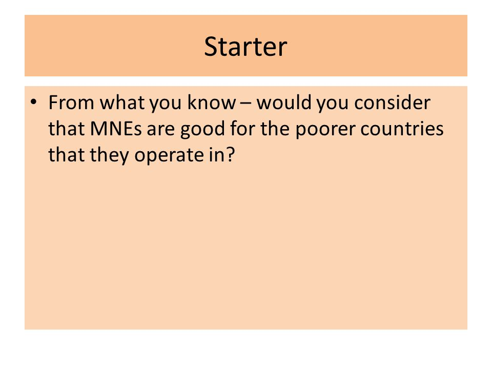 Starter From what you know – would you consider that MNEs are good for the poorer countries that they operate in