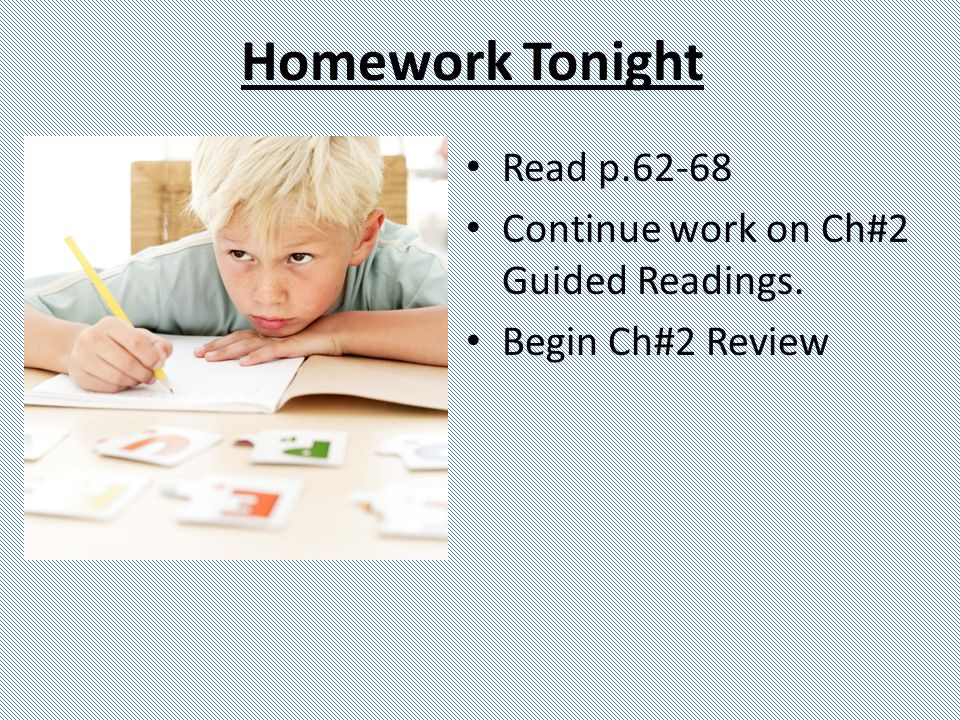 Homework Tonight Read p.62-68 Continue work on Ch#2 Guided Readings.