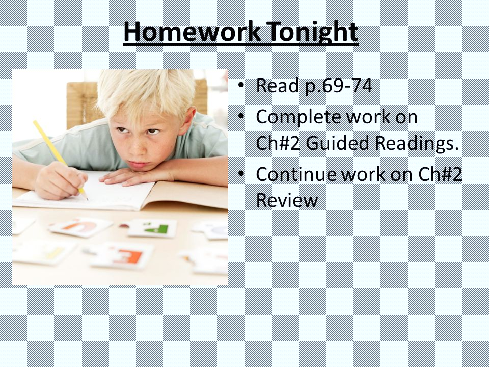 Homework Tonight Read p.69-74 Complete work on Ch#2 Guided Readings.