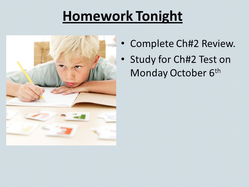 Homework Tonight Complete Ch#2 Review.