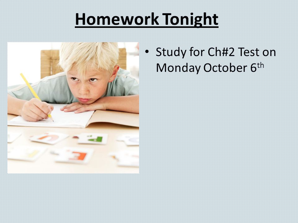 Homework Tonight Study for Ch#2 Test on Monday October 6th