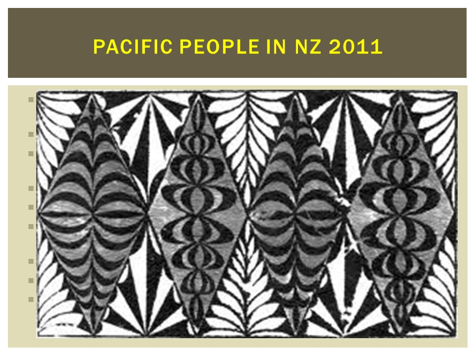 Pacific people in nz 2011 Pacific peoples constitute 6.9% of NZ population (2006 Census) 38% Pacific population under 15yr of age.