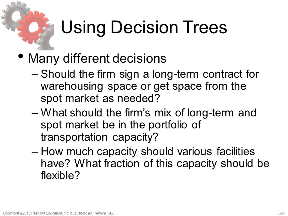 Using Decision Trees Many different decisions