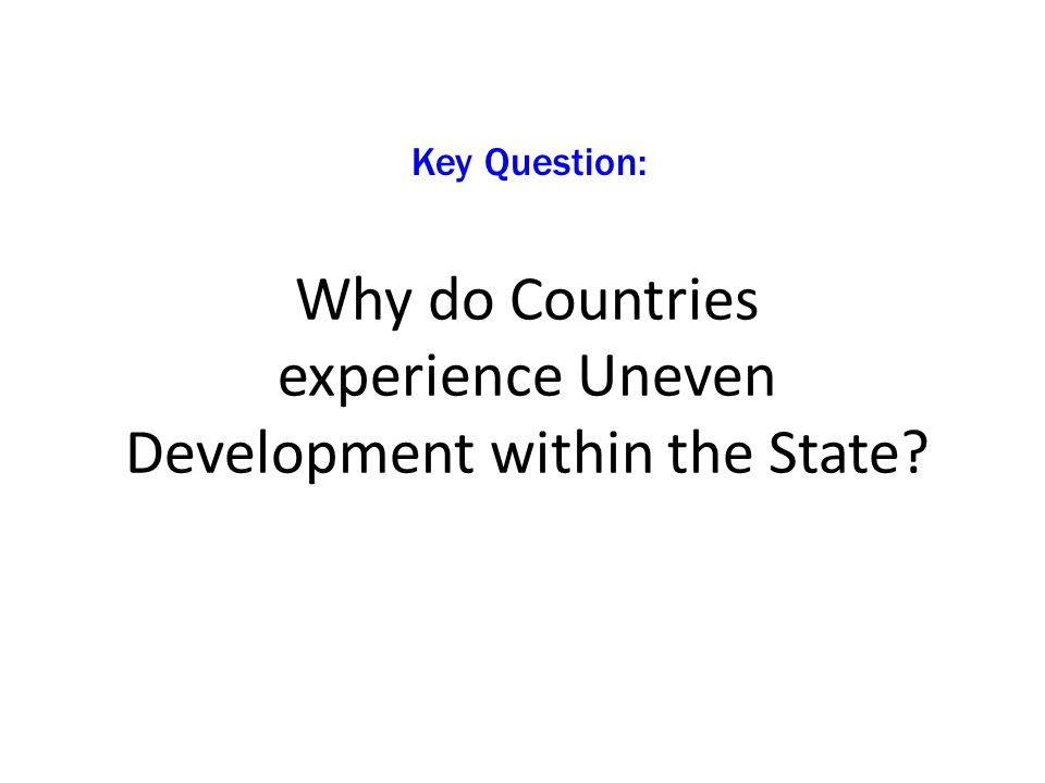 Why do Countries experience Uneven Development within the State