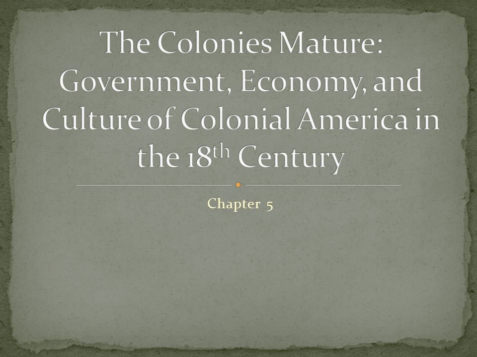 The Colonies Mature: Government, Economy, and Culture of Colonial America in the 18th Century