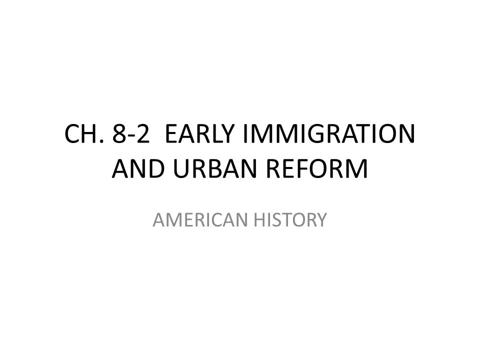 CH. 8-2 EARLY IMMIGRATION AND URBAN REFORM
