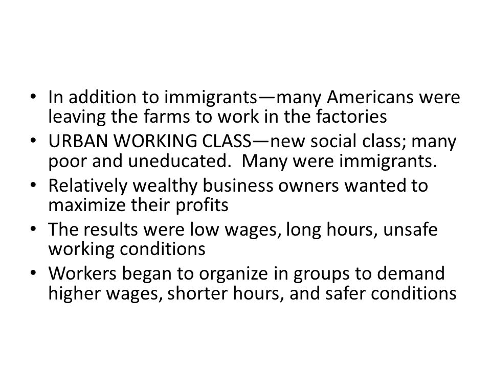 In addition to immigrants—many Americans were leaving the farms to work in the factories