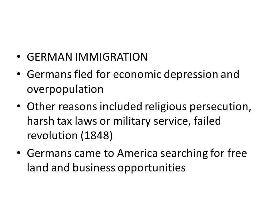 GERMAN IMMIGRATION Germans fled for economic depression and overpopulation.
