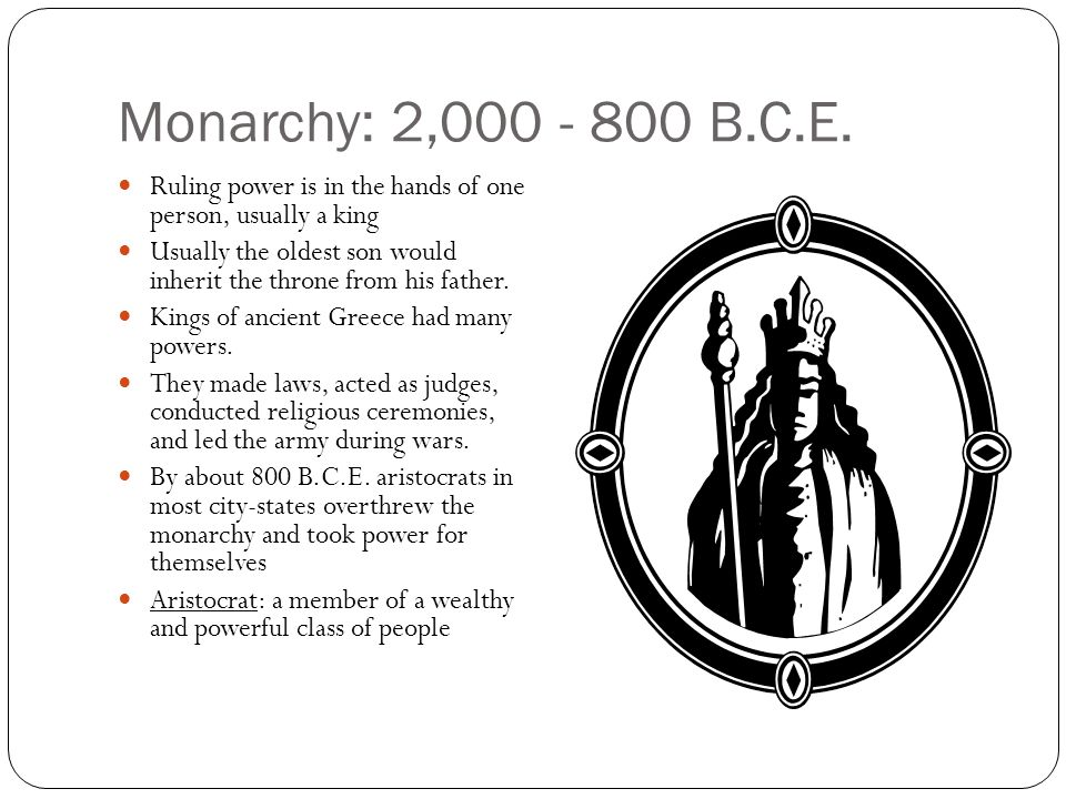 Monarchy: 2,000 - 800 B.C.E. Ruling power is in the hands of one person, usually a king.