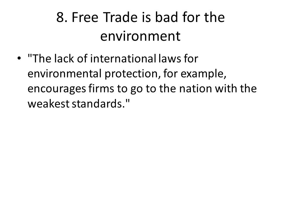 8. Free Trade is bad for the environment