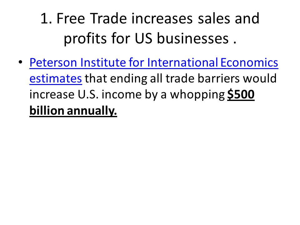 1. Free Trade increases sales and profits for US businesses .