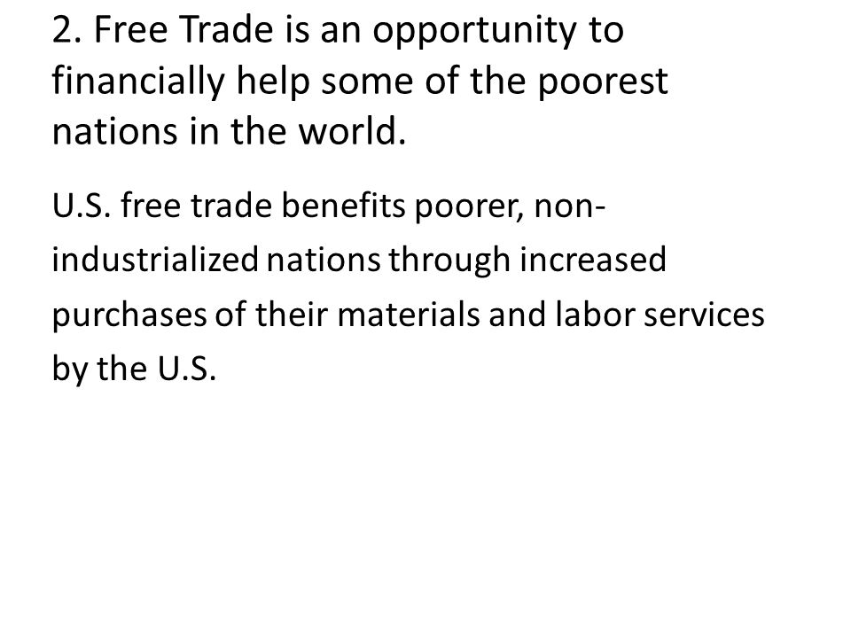 2. Free Trade is an opportunity to financially help some of the poorest nations in the world.