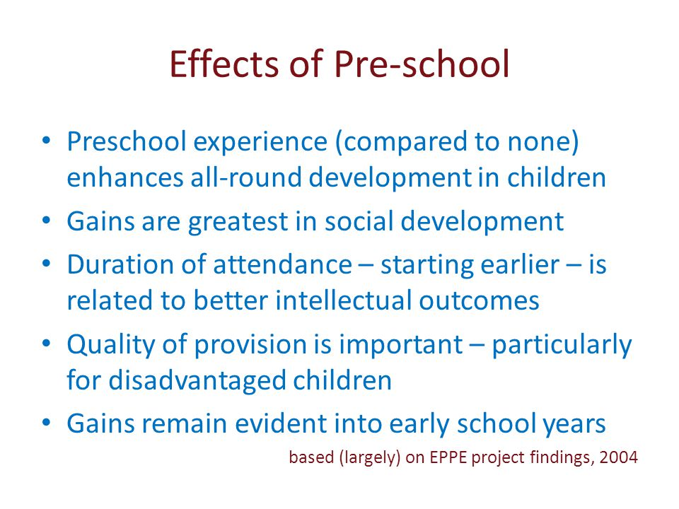 Effects of Pre-school Preschool experience (compared to none) enhances all-round development in children.