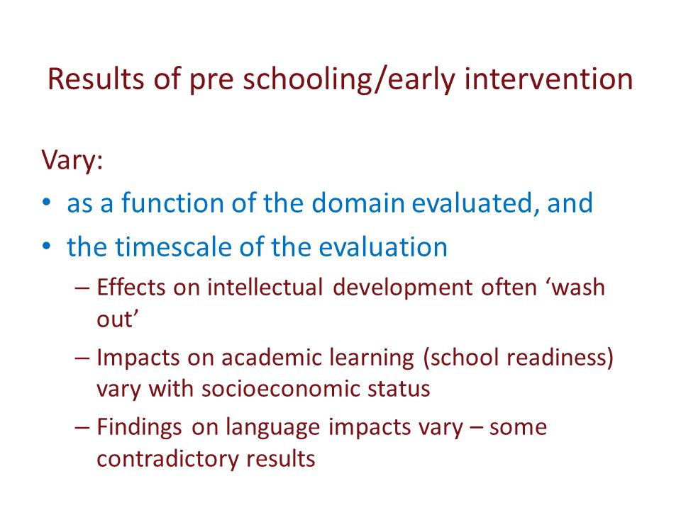 Results of pre schooling/early intervention