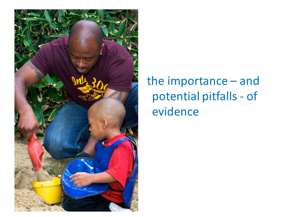 the importance – and potential pitfalls - of evidence