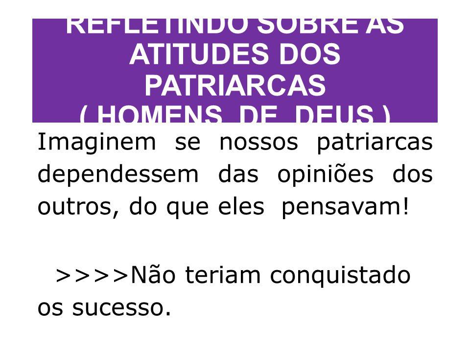 REFLETINDO SOBRE AS ATITUDES DOS PATRIARCAS ( HOMENS DE DEUS )