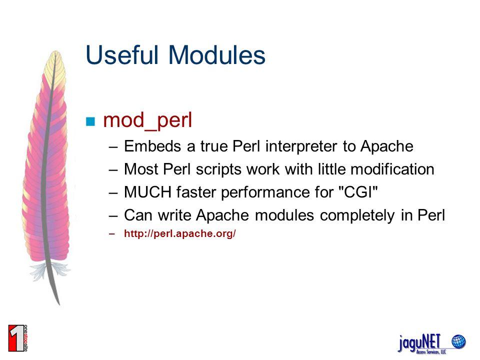 Useful Modules mod_perl Embeds a true Perl interpreter to Apache