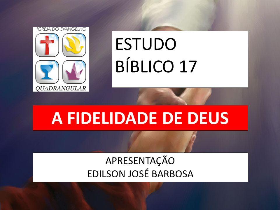 ESTUDO BÍBLICO 17 A FIDELIDADE DE DEUS APRESENTAÇÃO