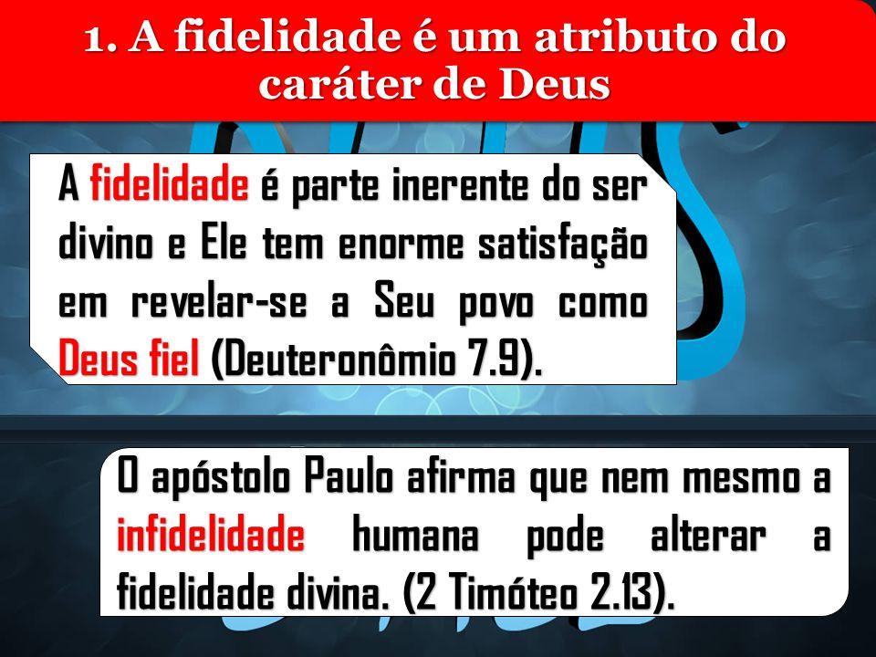 1. A fidelidade é um atributo do caráter de Deus