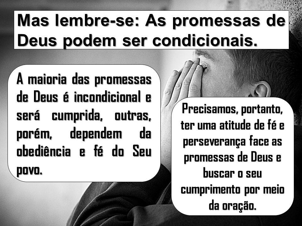 Mas lembre-se: As promessas de Deus podem ser condicionais.