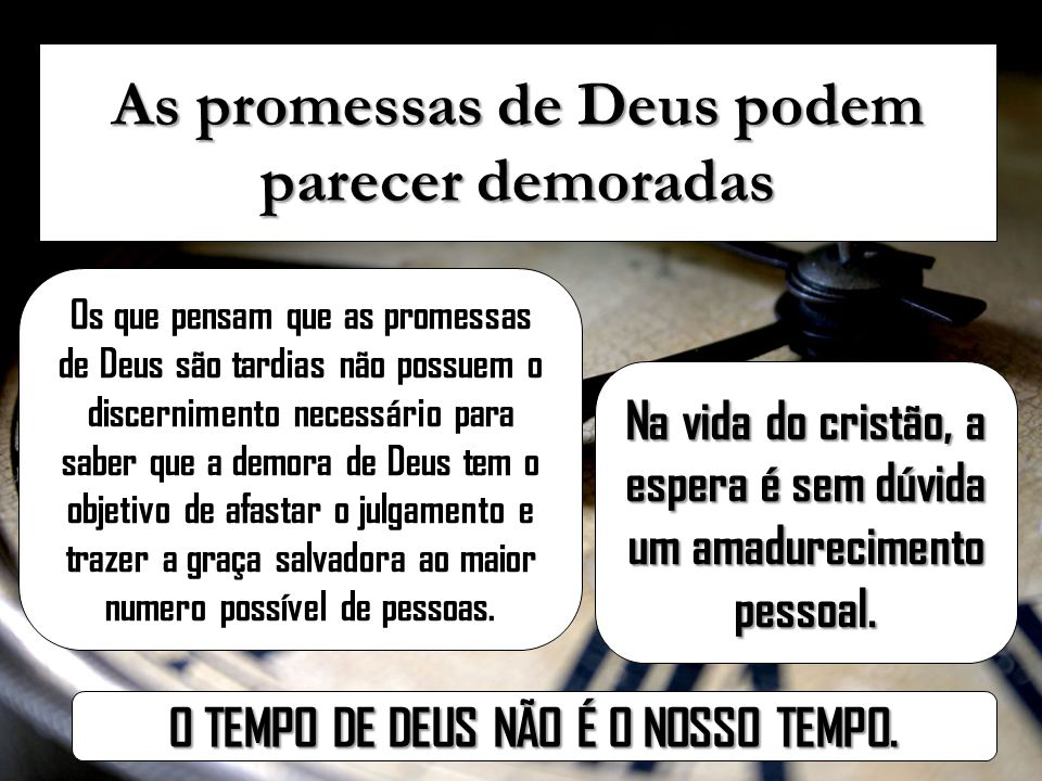 As promessas de Deus podem parecer demoradas