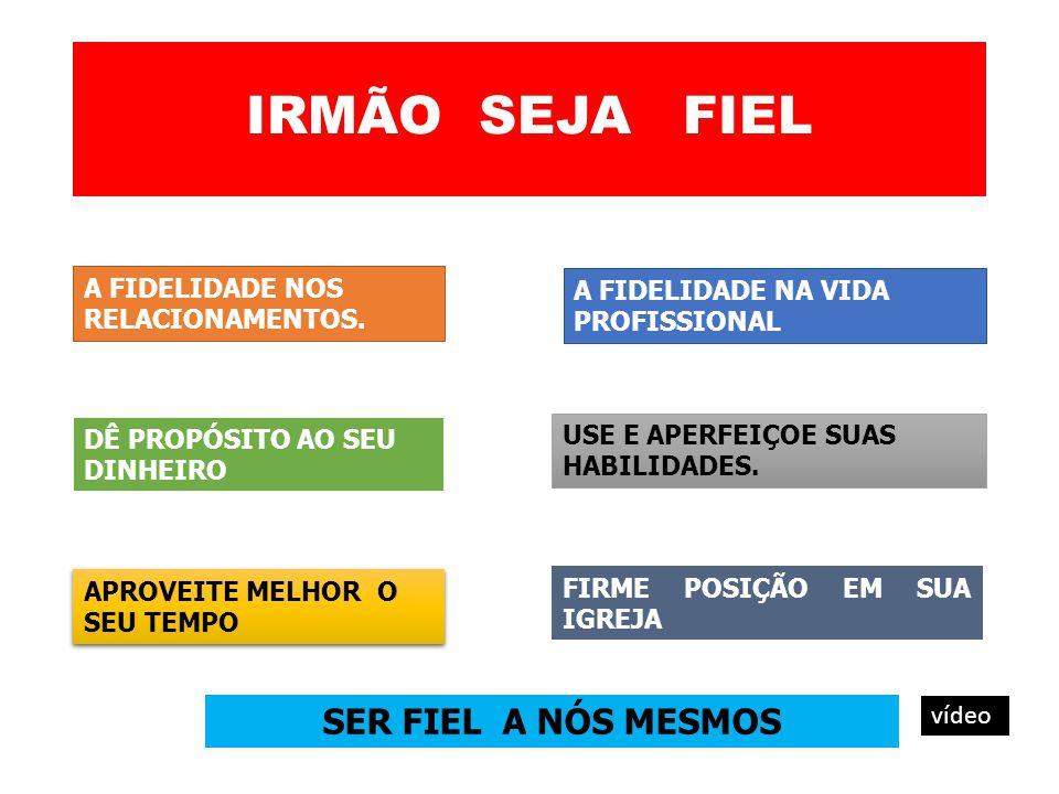 IRMÃO SEJA FIEL SER FIEL A NÓS MESMOS