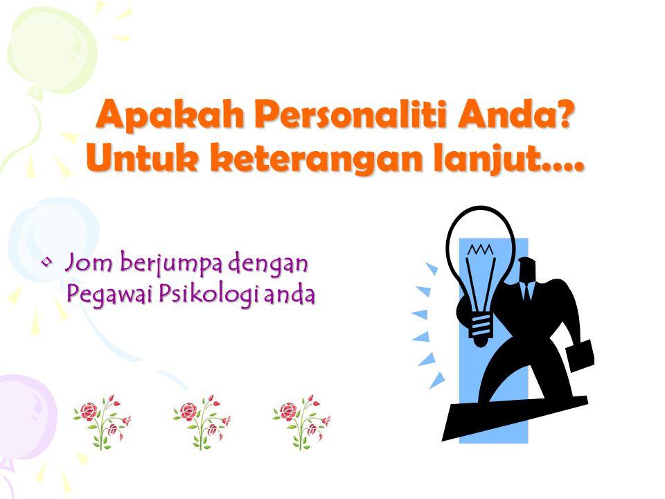 Apakah Personaliti Anda Untuk keterangan lanjut….