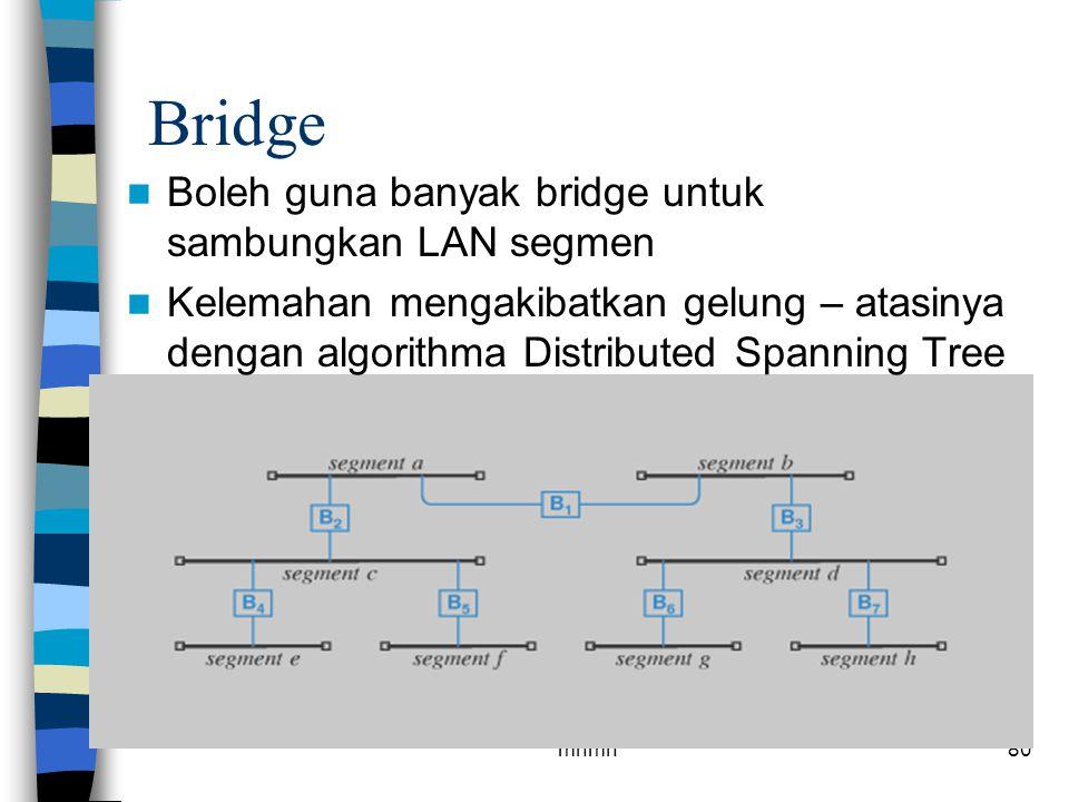 Bridge Boleh guna banyak bridge untuk sambungkan LAN segmen