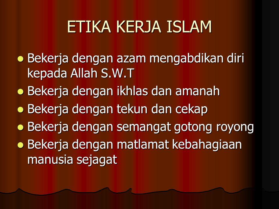 ETIKA KERJA ISLAM Bekerja dengan azam mengabdikan diri kepada Allah S.W.T. Bekerja dengan ikhlas dan amanah.