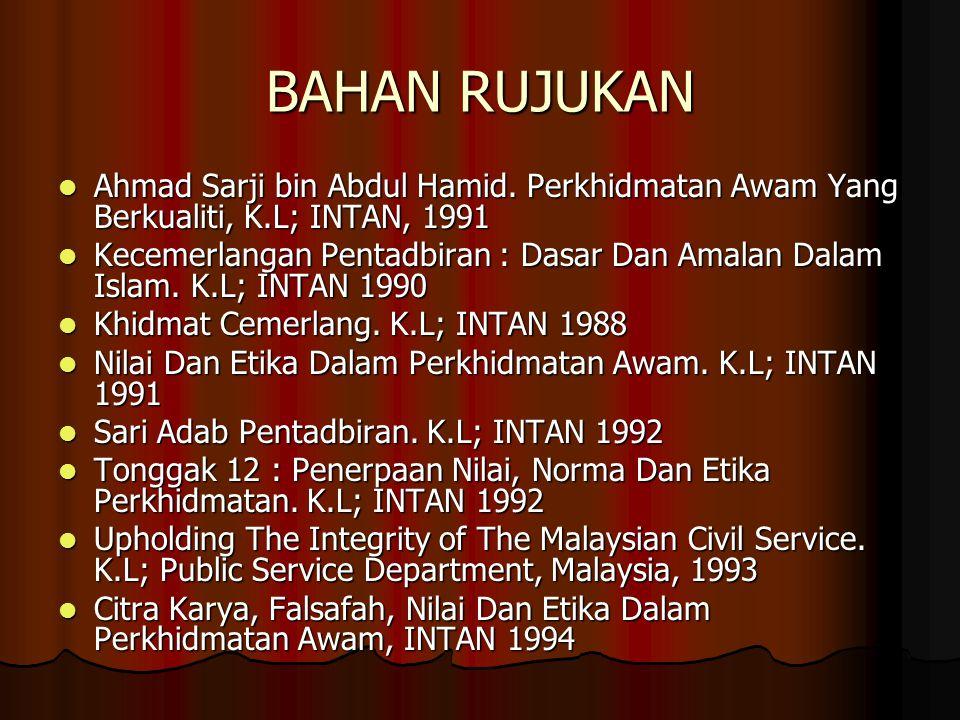 BAHAN RUJUKAN Ahmad Sarji bin Abdul Hamid. Perkhidmatan Awam Yang Berkualiti, K.L; INTAN, 1991.