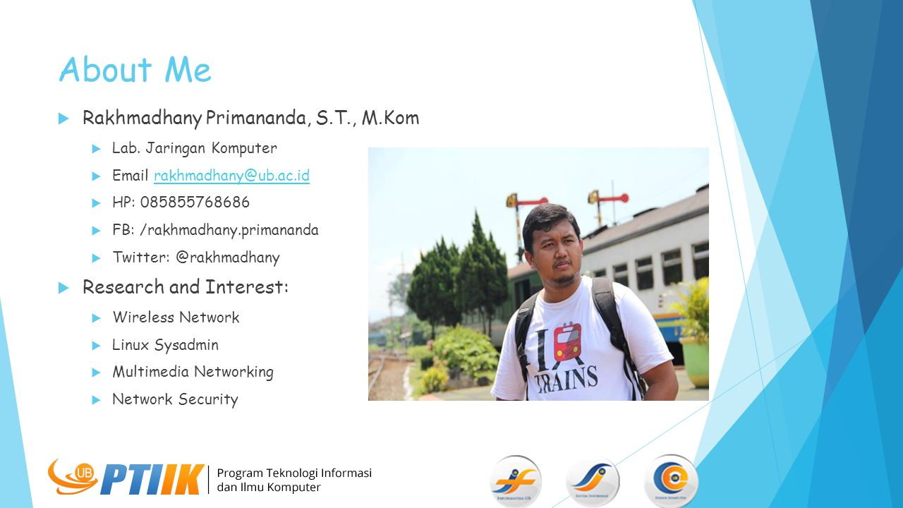 About Me Rakhmadhany Primananda, S.T., M.Kom Research and Interest: