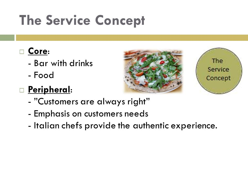 The Service Concept Core: - Bar with drinks - Food