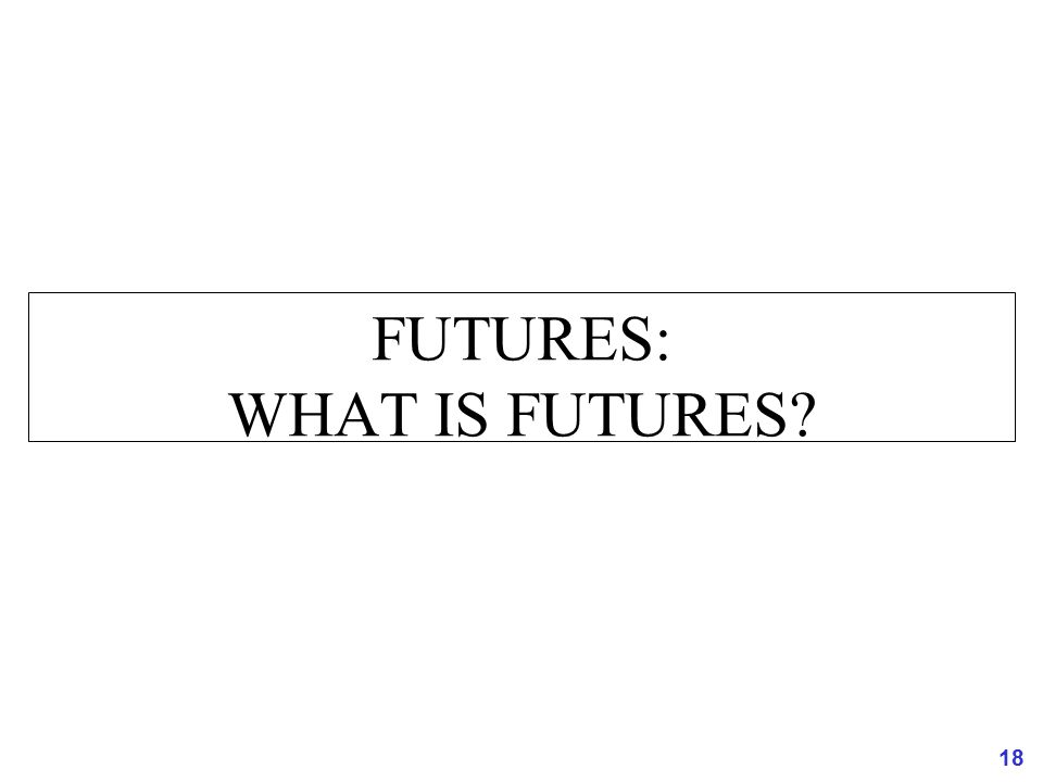 FUTURES: WHAT IS FUTURES