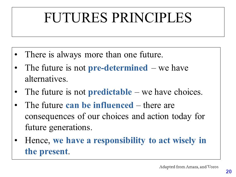 FUTURES PRINCIPLES There is always more than one future.