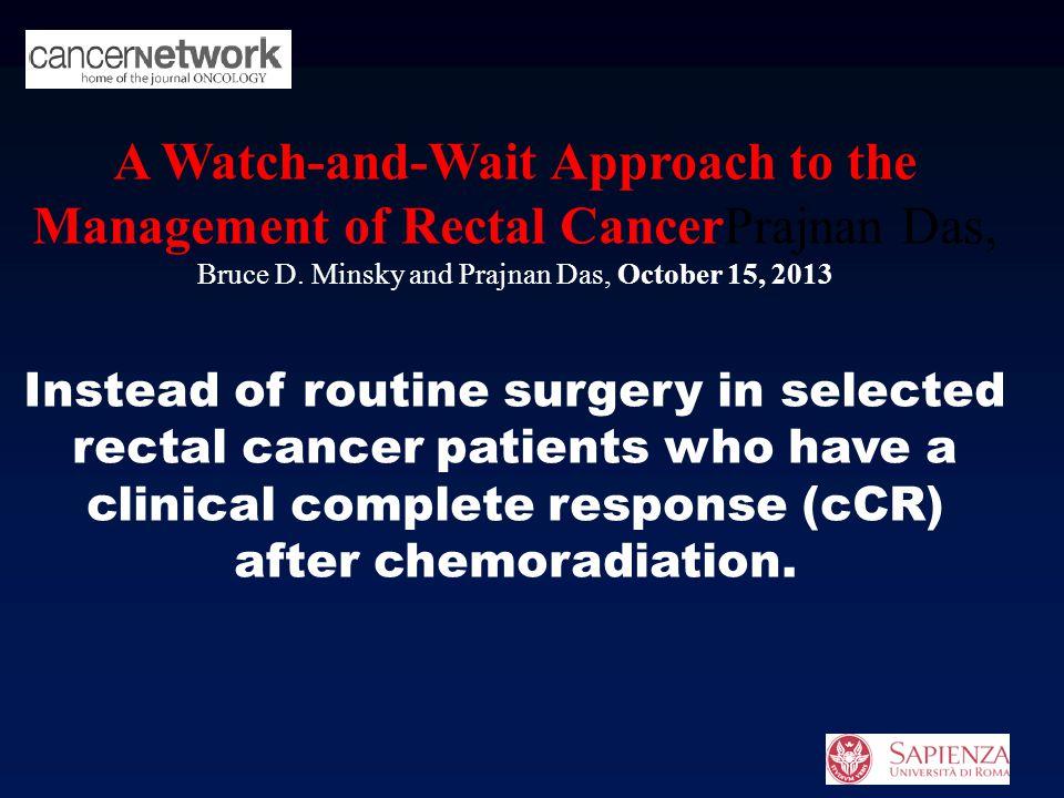 A Watch-and-Wait Approach to the Management of Rectal CancerPrajnan Das, Bruce D. Minsky and Prajnan Das, October 15, 2013