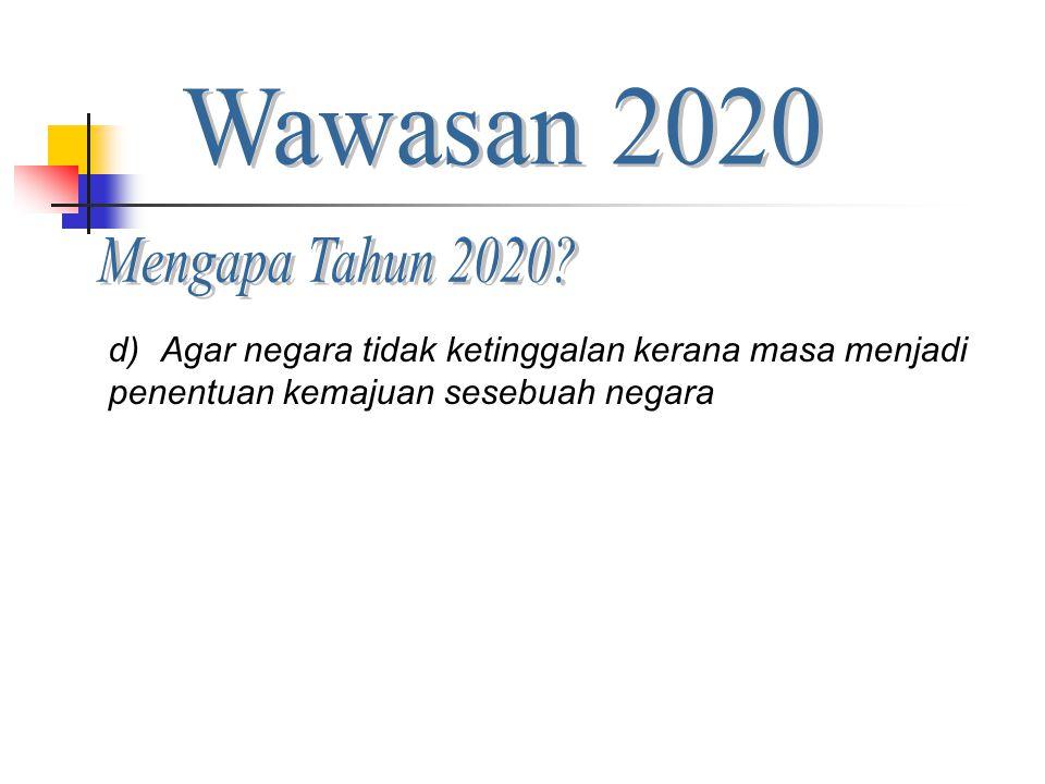 Wawasan 2020 Mengapa Tahun 2020. Agar negara tidak ketinggalan kerana masa menjadi.