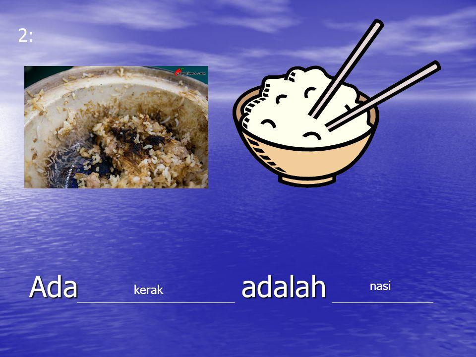 2: Ada adalah nasi kerak