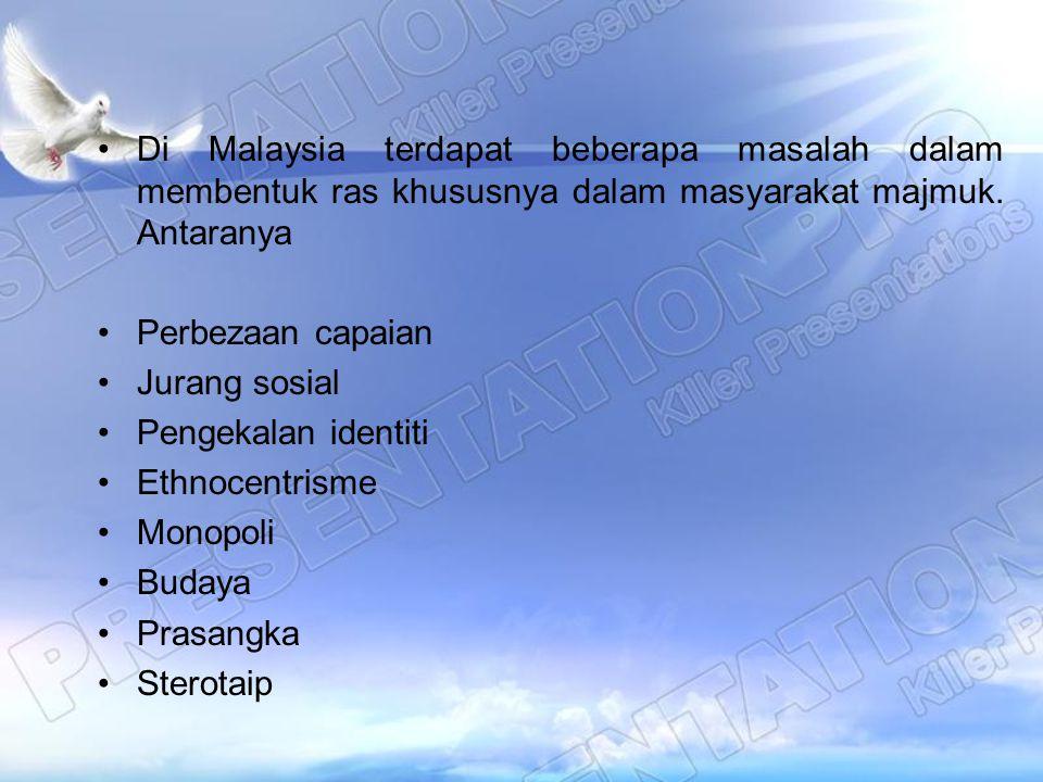 Di Malaysia terdapat beberapa masalah dalam membentuk ras khususnya dalam masyarakat majmuk. Antaranya