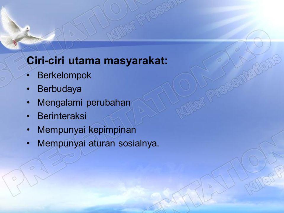 Ciri-ciri utama masyarakat: