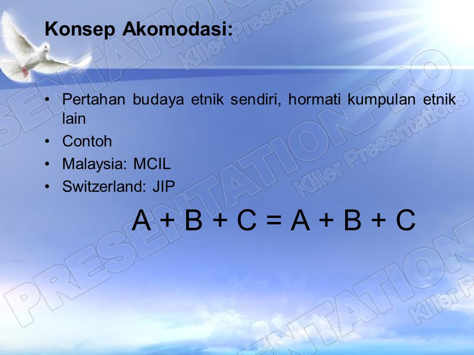 Konsep Akomodasi: Pertahan budaya etnik sendiri, hormati kumpulan etnik lain. Contoh. Malaysia: MCIL.