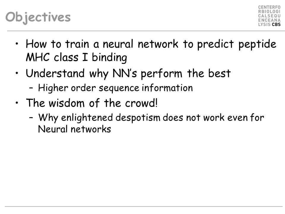 Objectives How to train a neural network to predict peptide MHC class I binding. Understand why NN's perform the best.