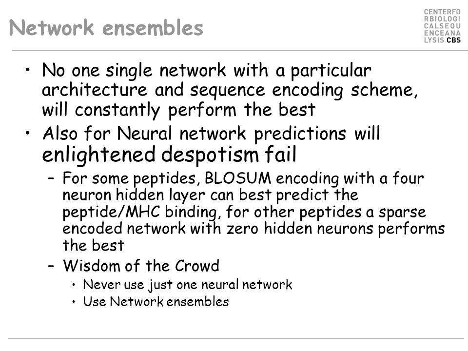 Network ensembles No one single network with a particular architecture and sequence encoding scheme, will constantly perform the best.