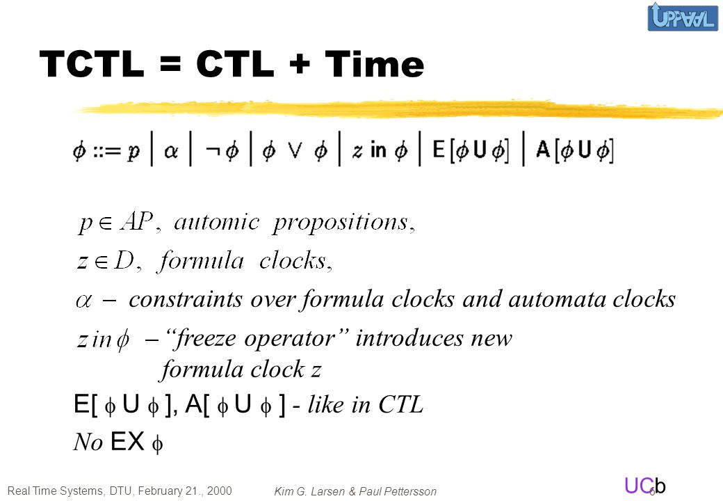 TCTL = CTL + Time constraints over formula clocks and automata clocks