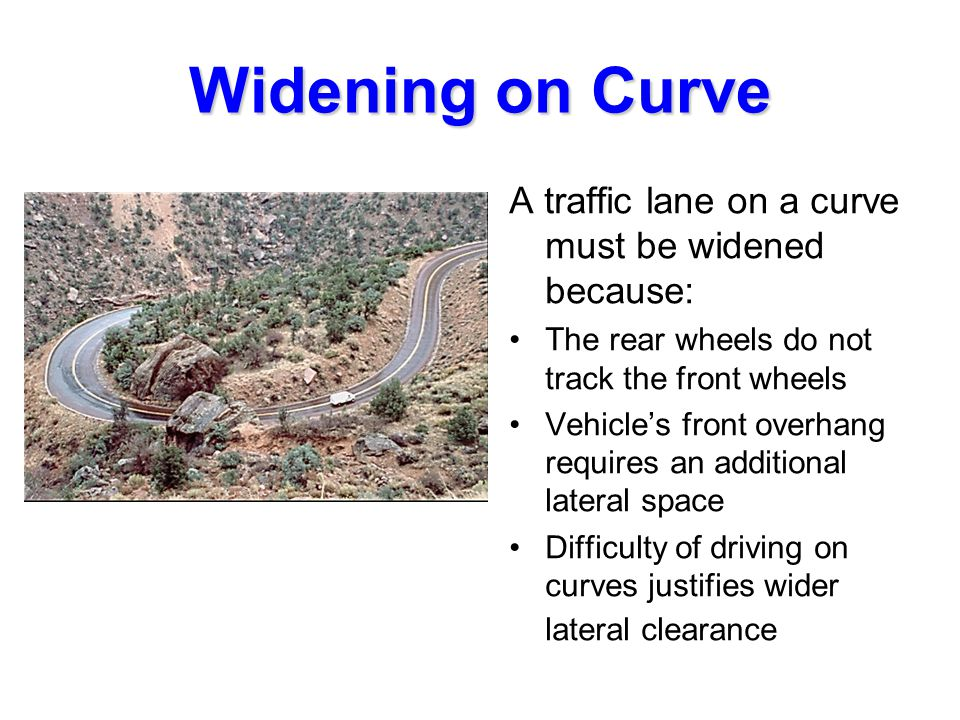 Widening on Curve A traffic lane on a curve must be widened because: