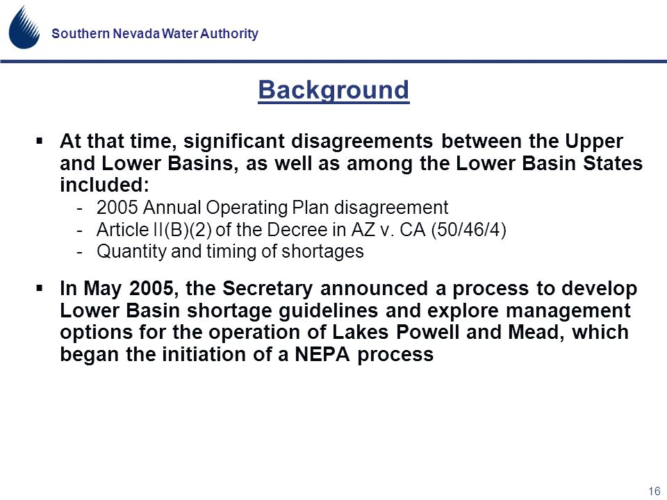 Background At that time, significant disagreements between the Upper and Lower Basins, as well as among the Lower Basin States included: