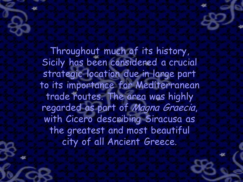 Throughout much of its history, Sicily has been considered a crucial strategic location due in large part to its importance for Mediterranean trade routes.