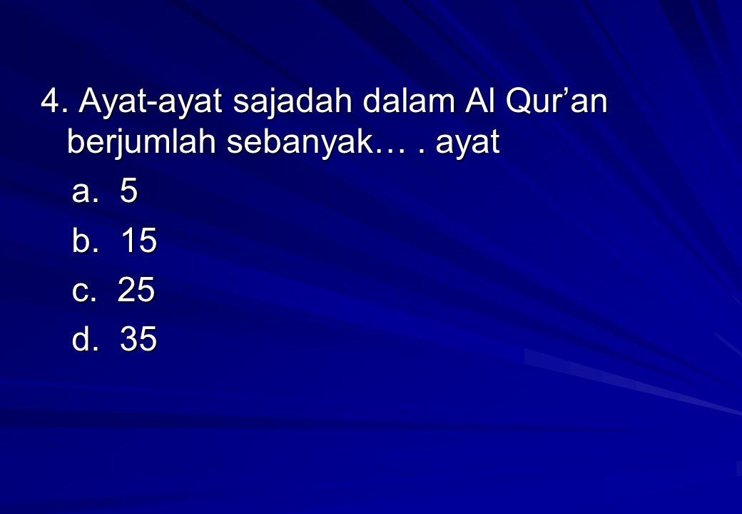 4. Ayat-ayat sajadah dalam Al Qur'an berjumlah sebanyak…. ayat a. 5 b