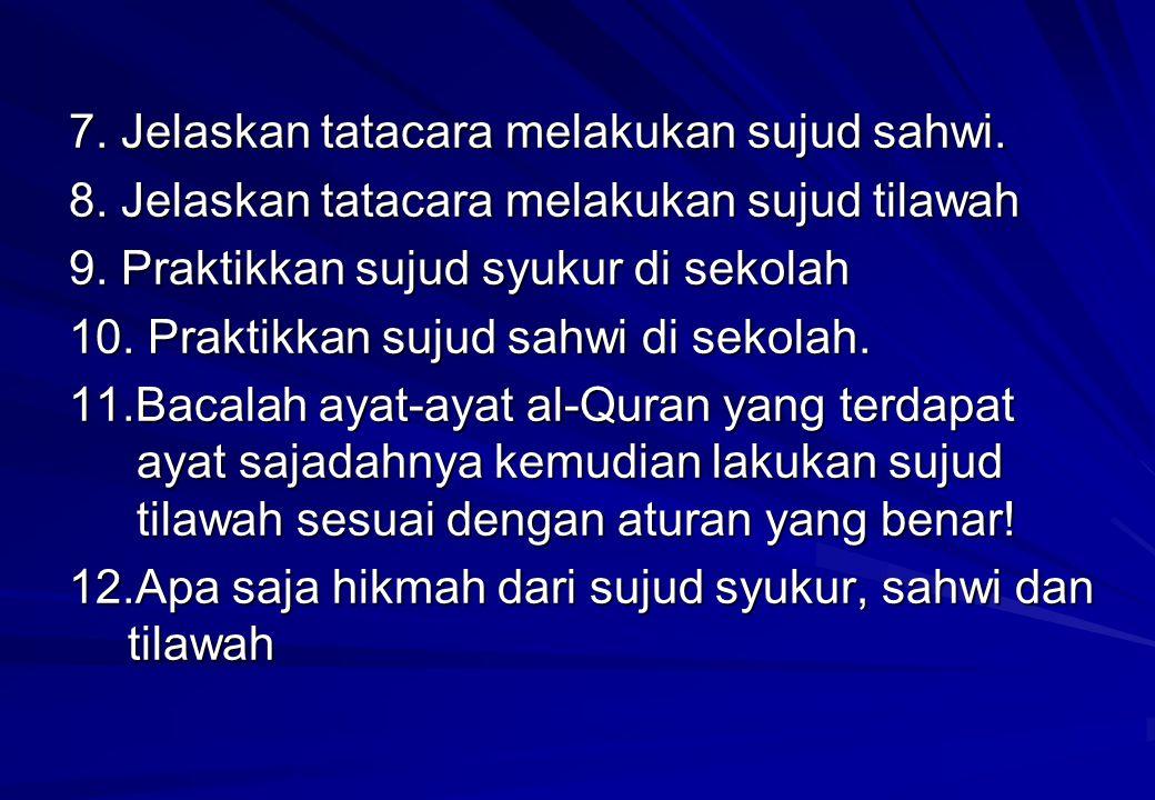 7. Jelaskan tatacara melakukan sujud sahwi. 8