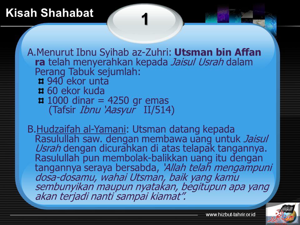 Kisah Shahabat 1. Menurut Ibnu Syihab az-Zuhri: Utsman bin Affan ra telah menyerahkan kepada Jaisul Usrah dalam Perang Tabuk sejumlah:
